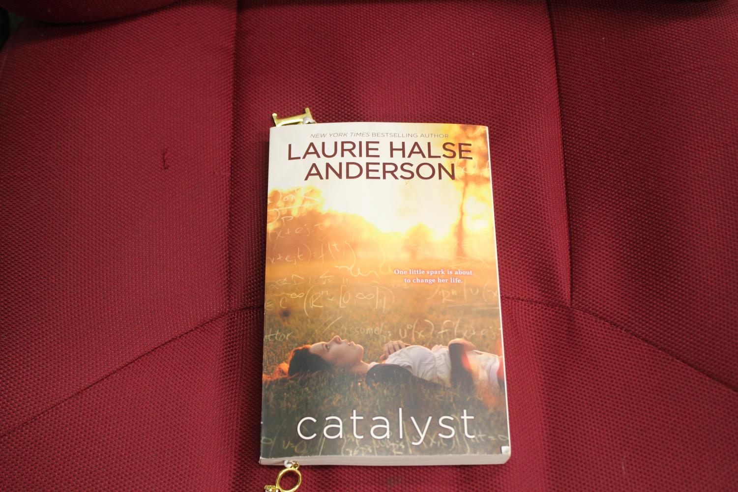 Read this Students need to add Catalyst to their reading list. The plot of Catalyst can be related to anyone's life.