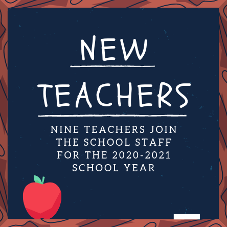 Nine teachers have joined the school staff for the 2020-2021 school year. Learn more about each teacher by clicking on their photos.
